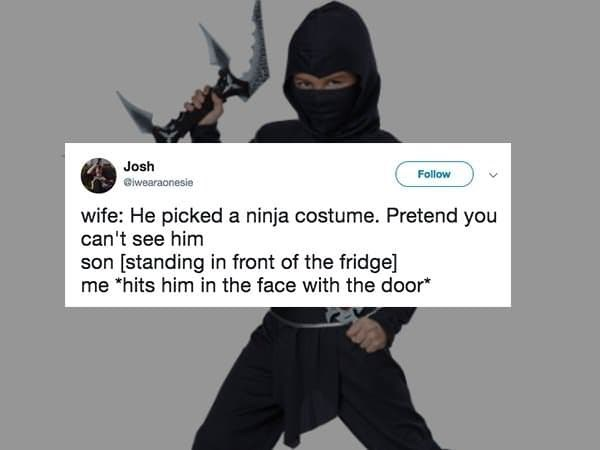 """Ninjutsu - Josh Follow iwearaonesie wife: He picked a ninja costume. Pretend you can't see him son [standing in front of the fridge] me """"hits him in the face with the door"""