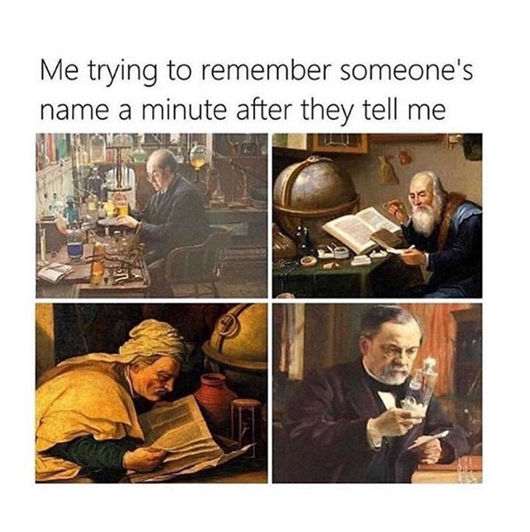 """Caption that reads, """"Me trying to remember someone's name a minute after they tell me"""" above paintings of scientists doing research"""