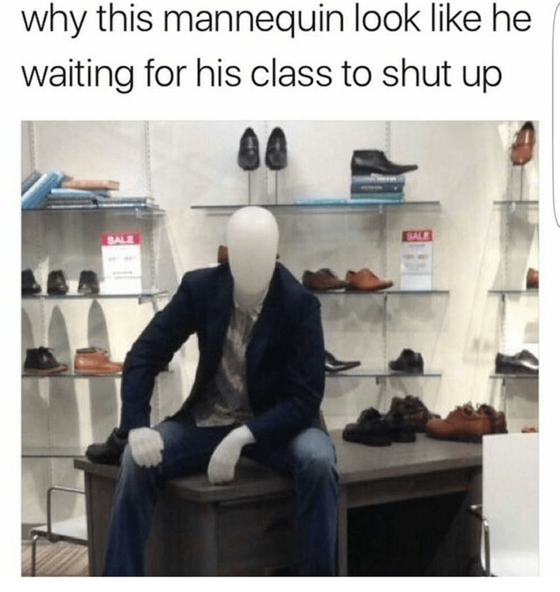 Funny meme about teacher waiting for class to be quiet, mannequin.