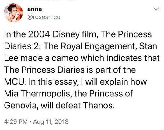 """Tweet that reads, """"In the 2004 Disney film The Princess Diaries 2: The Royal Engagement, Stan Lee made a cameo which indicates that The Princess Diaries is part of the MCU. In this essay, I will explain how Mia Thermopolis, the Princess of Genovia, will defeat Thanos"""""""