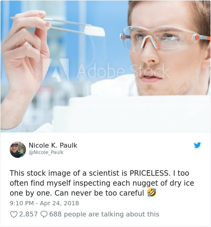 stock photo job - Face - A Adobe Stoc Nicole K. Paulk @Nicole_Paulk This stock image of a scientist is PRICELESS. I too often find myself inspecting each nugget of dry ice one by one. Can never be too careful 9:10 PM Apr 24, 2018 2,857 688 people are talking about this