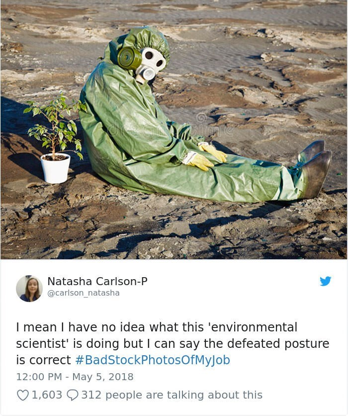 stock photo job - Adaptation - Natasha Carlson-P @carlson_natasha I mean I have no idea what this 'environmental scientist' is doing but I can say the defeated posture is correct #BadStockPhotosOfMyJob 12:00 PM May 5, 2018 1,603 312 people are talking about this