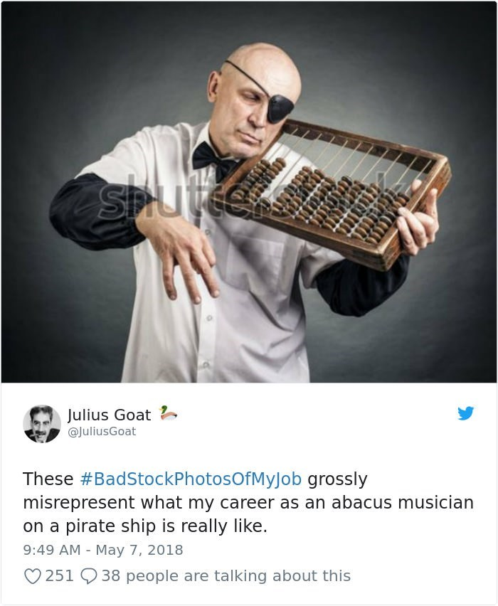 stock photo job - Musical instrument - Julius Goat @JuliusGoat These #BadStockPhotosOfMyJob grossly misrepresent what my career as an abacus musician on a pirate ship is really like. 9:49 AM May 7, 2018 251 938 people are talking about this