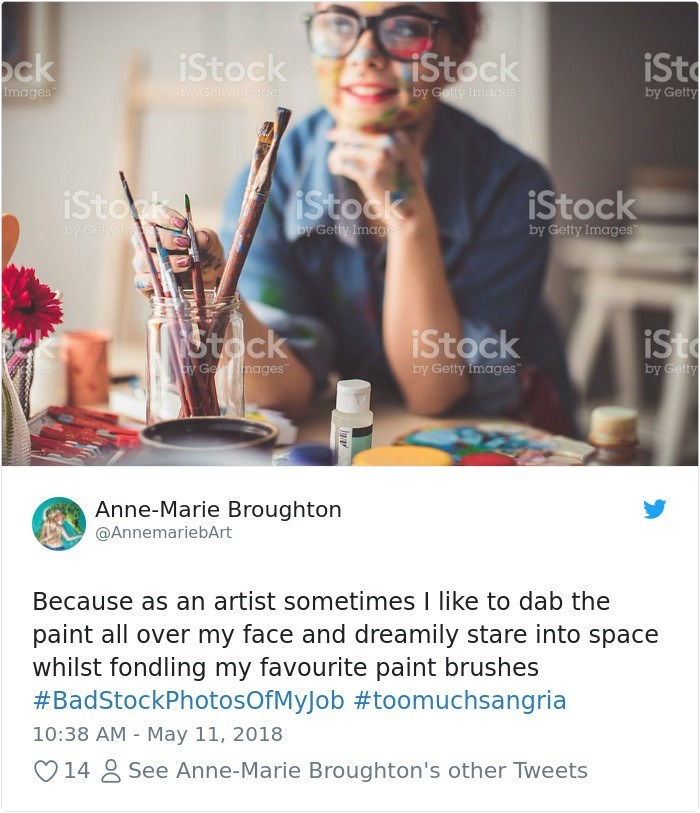 stock photo job - Sitting - iStock iSt Ock iStock by Getty Images w.Gany fiaes by Gefly Imaces iStorks istock iStock by Getty Images by Getty Imag IT&tock iSt iStock By Ge mages by Getty Images by Gefty Anne-Marie Broughton @AnnemariebArt Because as an artist sometimes I like to dab the paint all over my face and dreamily stare into space whilst fondling my favourite paint brushes #BadStockPhotosOfMyJob #toomuchsangria 10:38 AM May 11, 2018 See Anne-Marie Broughton's other Tweets 14 TE