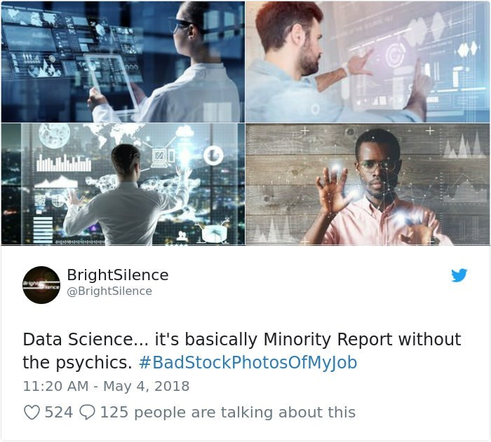 stock photo job - Movie - e0101010010101010 BrightSilence @BrightSilence Data Science... it's basically Minority Report without the psychics. #BadStockPhotosOfMyJob 11:20 AM May 4, 2018 524 125 people are talking about this
