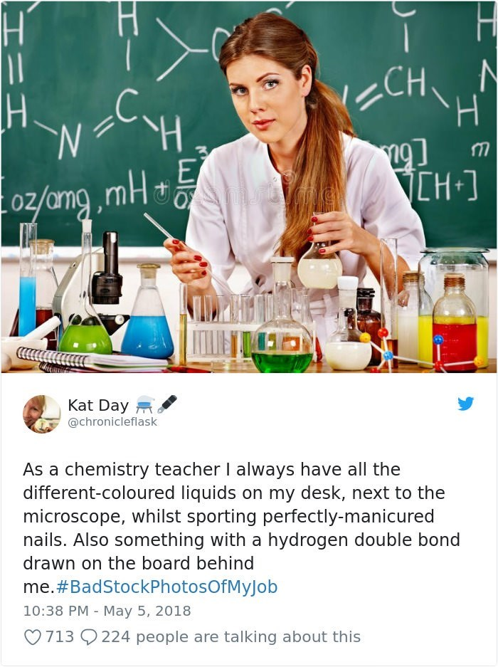stock photo job - Product - H CH H C H H N E CH 1 ITIL Kat Day @chronicleflask As a chemistry teacher I always have all the different-coloured liquids on my desk, next to the microscope, whilst sporting perfectly-manicured nails. Also something with a hydrogen double bond drawn on the board behind me.#BadStockPhotosOfMyJob 10:38 PM May 5, 2018 224 people are talking about this 713