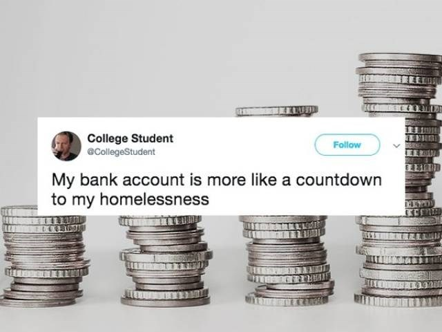 Money - College Student @CollegeStudent Follow My bank account is more like a countdown to my homelessness DEYO