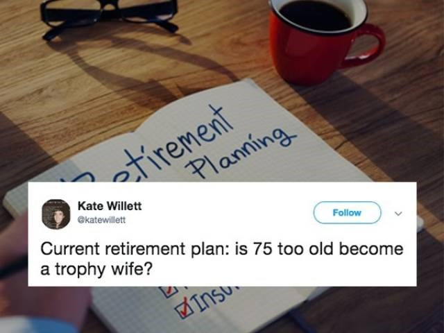 Product - irement Planing Kate Willett @katewillett Current retirement plan: is 75 too old become a trophy wife? Follow