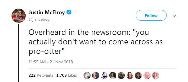 """Text - Justin McElroy @j mcelroy Follow Overheard in the newsroom: """"you actually don't want to come across as pro-otter"""" 11:55 AM - 21 Nov 2018 222 Retweets 1,703 Likes"""