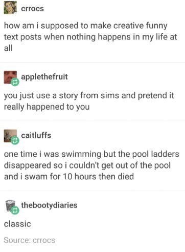 Tumblr post suggesting that someone retell stories from The Sims to make it seem like it happened in their life