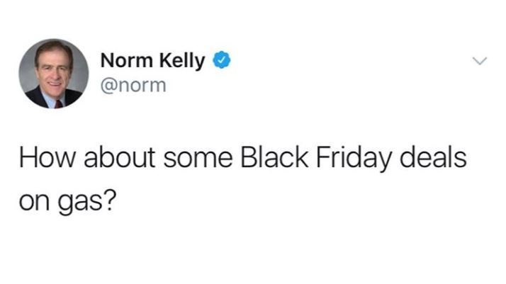 Text - Norm Kelly @norm How about some Black Friday deals on gas?