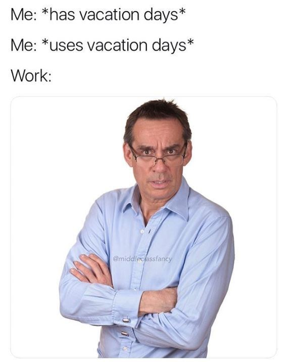 meme about work not wanting you to use your vacation days