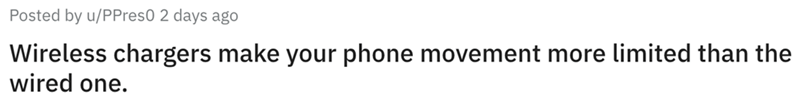 Text - Posted by u/PPres0 2 days ago Wireless chargers make your phone movement more limited than the wired one.