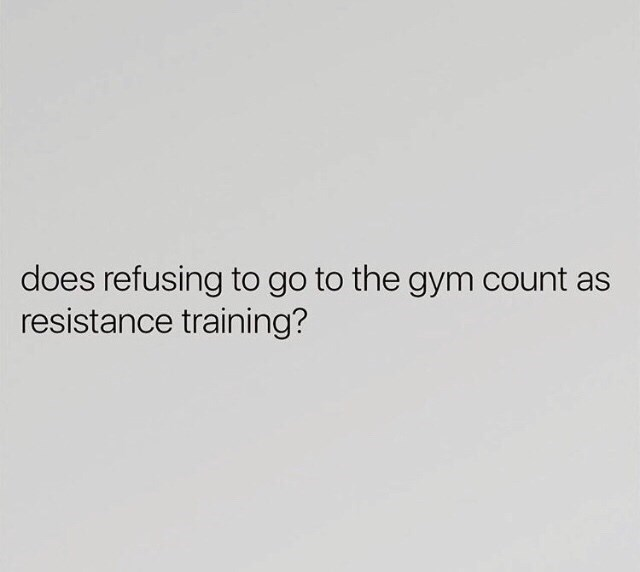 """meme about not going to the gym considered """"resistance training"""""""