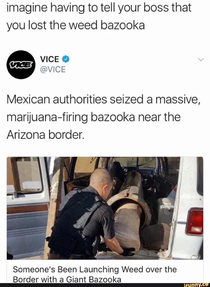 tweet about a bazooka filled with weed that was seized