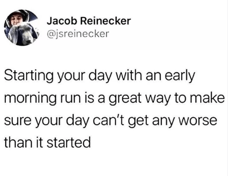 tweet about running in the morning because your day can't get any worse