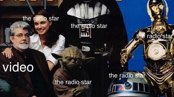 video killed the radio star meme about George Lucas ruining the Star Wars franchise