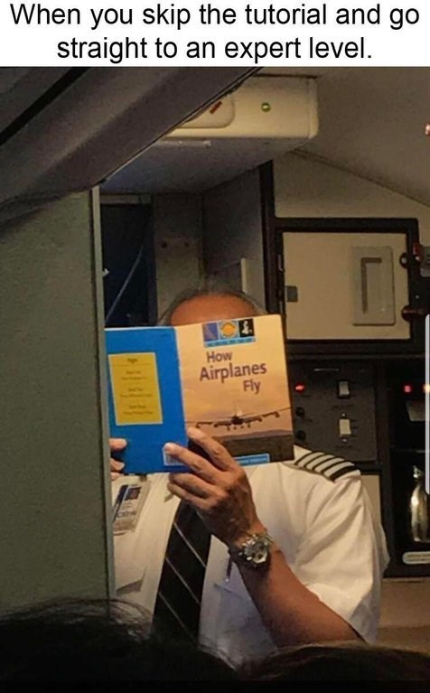 meme about playing on the hardest level without knowing how the game works with picture of pilot reading flying manual