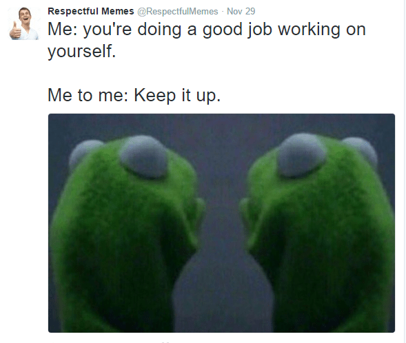 subverted evil Kermit meme about encouraging yourself to keep bettering yourself