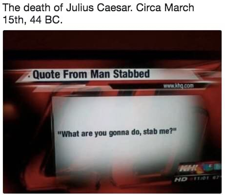 meme about Julius Caesar's last words being a provocation asking if he's gonna get stabbed