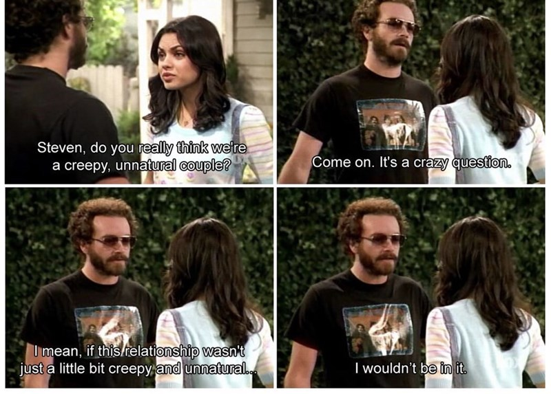 That 70S Show moment of Hyde admitting to Jackie their relationship is weird but that's why he's into it