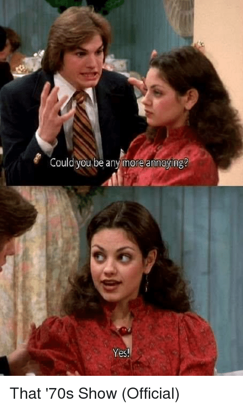 """Still of Kelso saying """"Could you be any more annoying?"""" to Jackie; Jackie replies, """"Yes"""""""