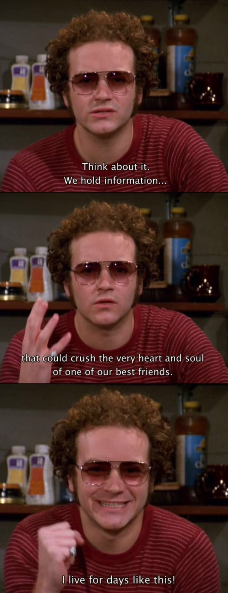That 70S Show moment of Hyde getting excited over getting to learn sensitive information about a friend