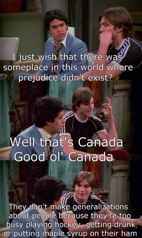 That 70S Show moment of Kelso and Fez talking about how great Canada is