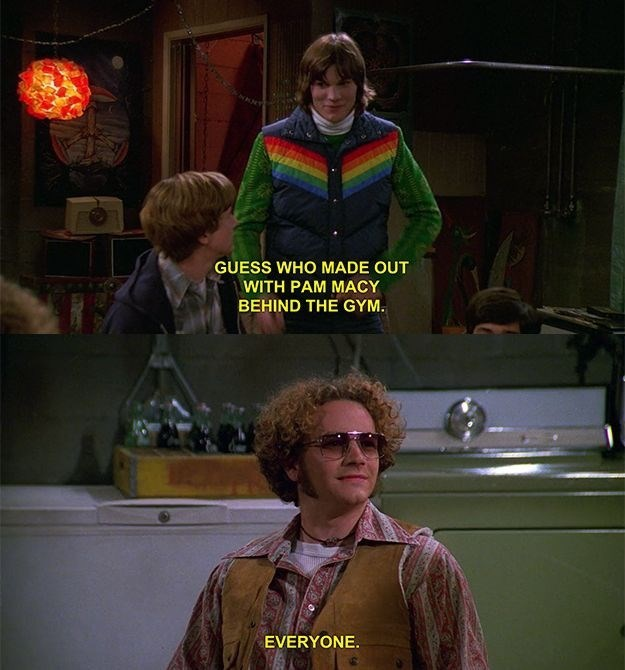That 70S Show moment of Kelso bragging about being with a girl Hyde tells him everybody's been with