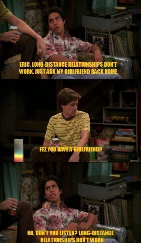 That 70S Show moment of Fez proving to Eric that long distance relationships don't work