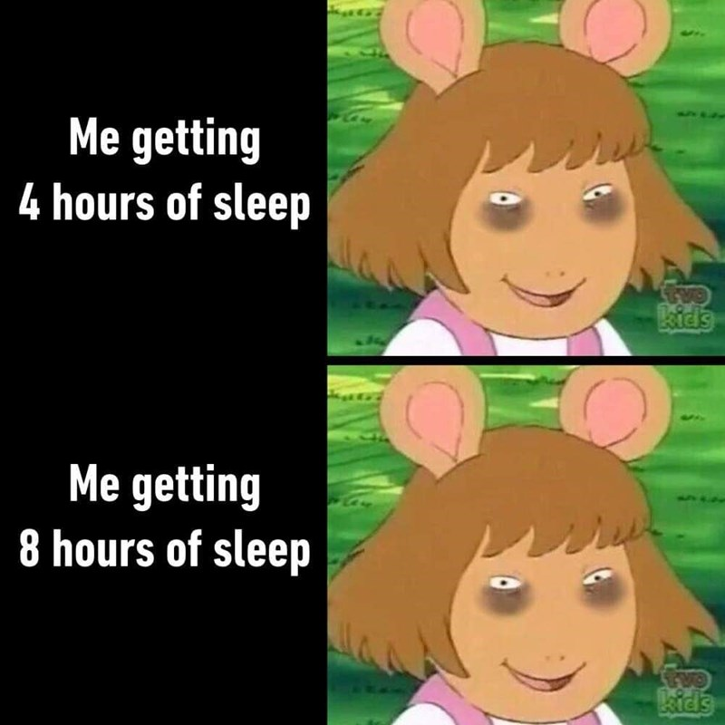 meme about being tired no matter how many hours of sleep you get with pictures of D.W. from Arthur with dark circles under eyes