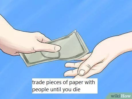 "Illustration of someone handing someone else money with text that reads, ""Trade pieces of paper with people until you die"""