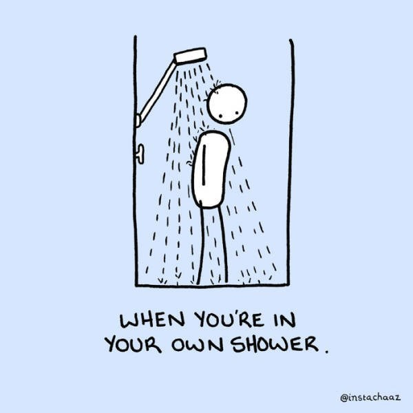 Text - WHEN YOU'RE IN YOUR OWN SHOWER @instachaaz
