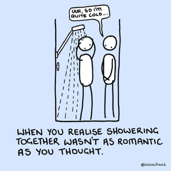 Text - UUH, So i'm QUITE COLD... WHEN YOU REALISE SHOWERING TOGETHER WASNT AS ROMANTIC AS YOU THOUCHT. @instachaaz