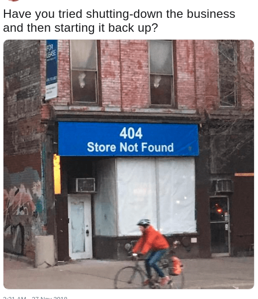 Dank meme of a store named 404 store not found, with joke about restarting it to get it to work properly, like faulty Windows programs
