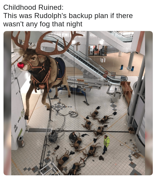 dank meme of a childhood ruined - Rudolph's back up plan if there was no fog that fateful night
