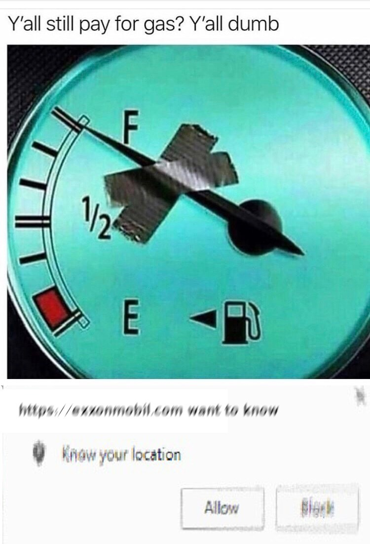 Dank meme of Exxon Mobil wanting to know our location for taping gas gauge to FULL