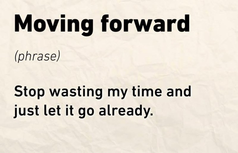 work meme - Text - Moving forward (phrase) Stop wasting my time and just let it go already.
