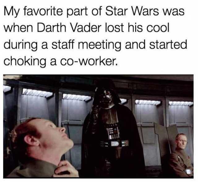 meme about Darth Vader force choking subordinate during meeting