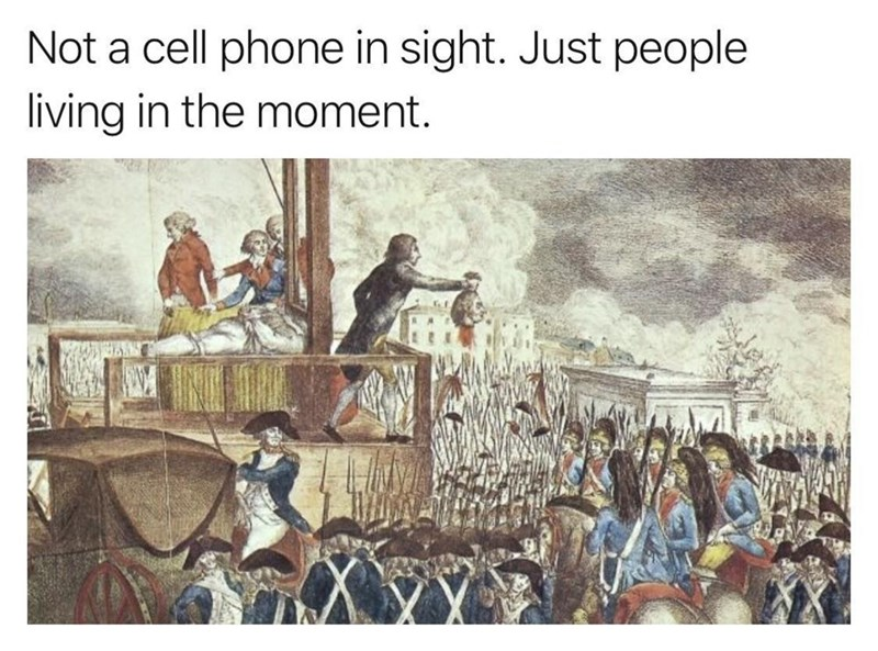 meme about how life were better before cell phones were invented with classic painting of public beheading