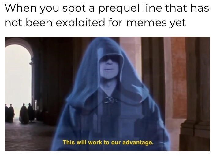 meta meme about using quote from Star Wars prequel to make new memes