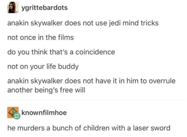 post about anakin skywalker not using his Jedi mind tricks but instead killing with his laser sword