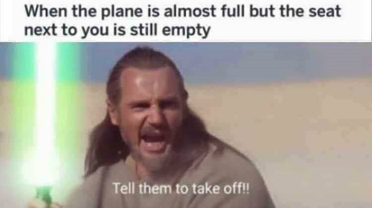 """Caption that reads, """"When the plane is almost full but the seat next to you is still empty"""" above a pic of Qui Gon Jin in Star Wars saying, """"Tell them to take off!"""""""