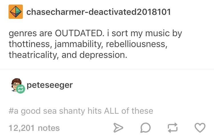 funny tumblr post genres are OUTDATED. i sort my music by thottiness, jammability, rebelliousness, theatricality, and depression. peteseeger #a good sea shanty hits ALL of these 12,201 notes