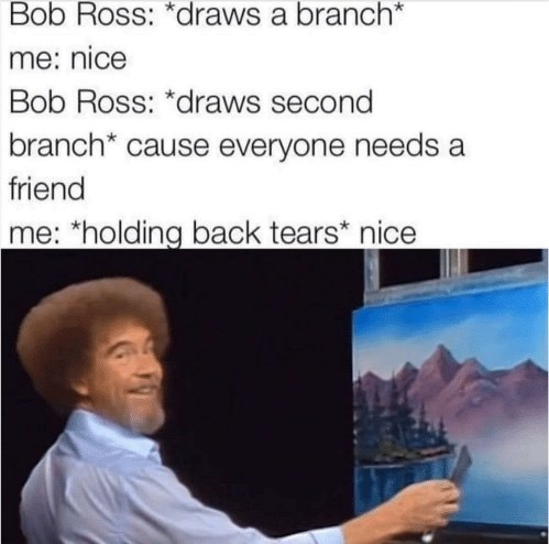 wholesome meme about getting emotional watching Bob Ross videos