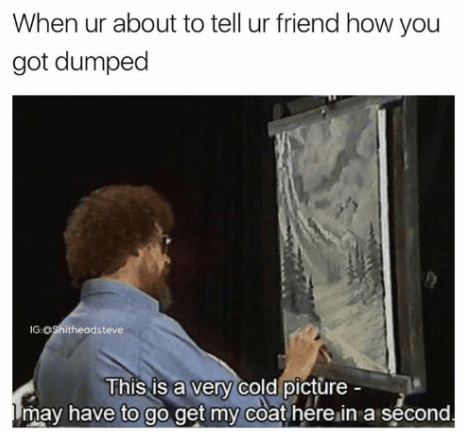 Bob Ross meme about talking to your friends about a failed relationship