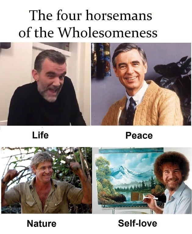 wholesome meme about positive figures with Mister Rogers, Indiana Jones, Bob Ross and Stefan Karl
