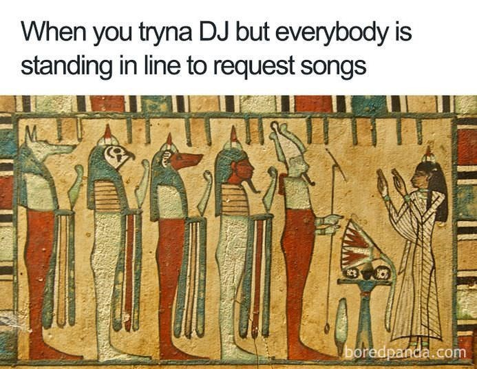 Text - When you tryna DJ but everybody is standing in line to request songs boredpanda.com