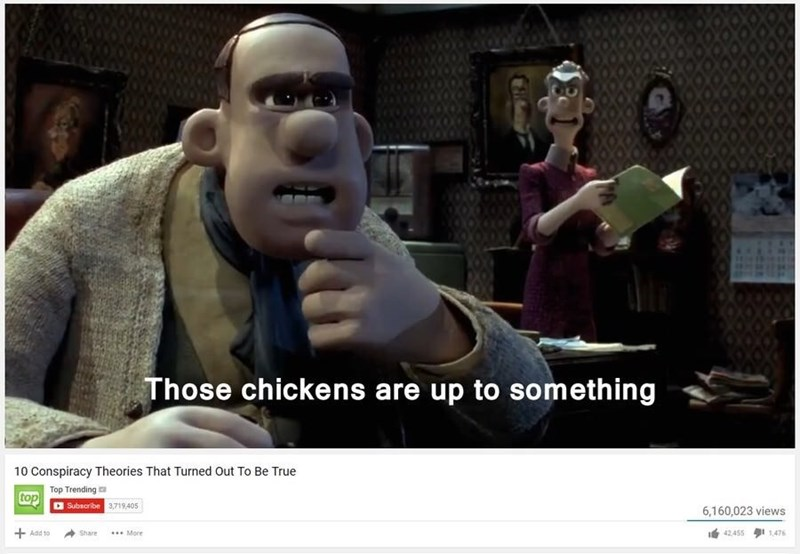 meme about conspiracy theories that are true from 'Chicken Run'