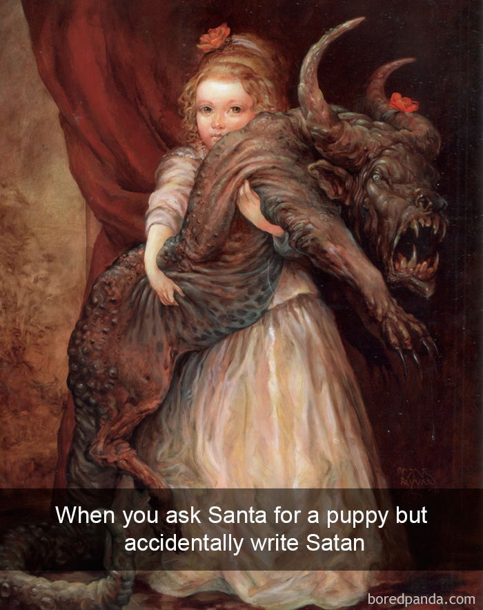 "Snapchat text overlay that reads, ""When you ask Santa for a puppy but accidentally write Satan"" over a painting of a little girl holding a creepy-looking demon-creature"